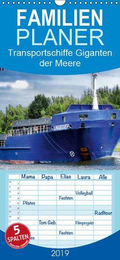 Transportschiffe Giganten der Meere – Familienplaner hoch (Wandkalender 2019 , 21 cm x 45 cm, hoch) von Djeric,  Dusanka