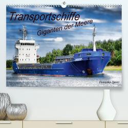 Transportschiffe Giganten der Meere (Premium, hochwertiger DIN A2 Wandkalender 2020, Kunstdruck in Hochglanz) von Djeric,  Dusanka