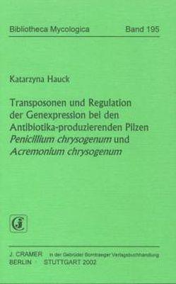 Transposonen und Regulation der Genexpression bei den Antibiotika-produzierenden Pilzen Penicillium chrysogenum und Acremonium chrysogenum von Hauck,  Katarzyna