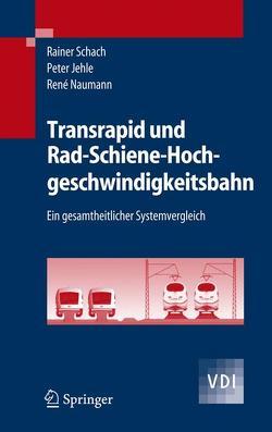Transrapid und Rad-Schiene-Hochgeschwindigkeitsbahn von Jehle,  Peter, Naumann,  René, Schach,  Rainer