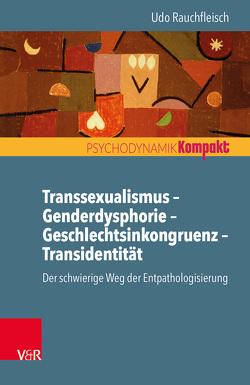 Transsexualismus – Genderdysphorie – Geschlechtsinkongruenz – Transidentität von Rauchfleisch,  Udo