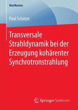 Transversale Strahldynamik bei der Erzeugung kohärenter Synchrotronstrahlung von Schütze,  Paul