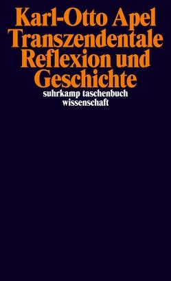 Transzendentale Reflexion und Geschichte von Apel,  Karl-Otto, Rapic,  Smail