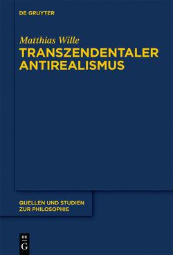 Transzendentaler Antirealismus von Wille,  Matthias