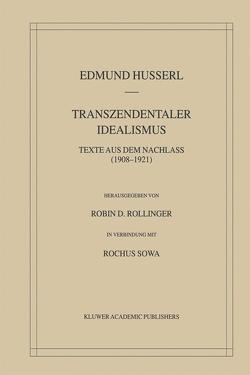 Transzendentaler Idealismus von Husserl,  Edmund, Rollinger,  Robin D., Sowa,  Rochus