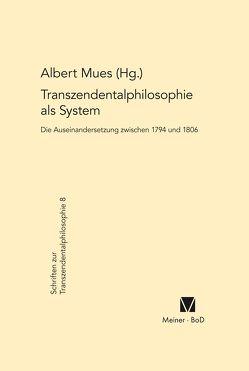 Transzendentalphilosophie als System. Die Auseinandersetzung zwischen 1794 und 1806 von Mues,  Albert