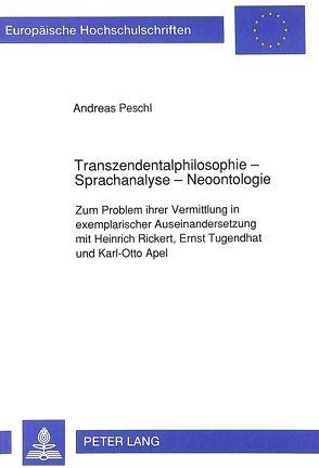 Transzendentalphilosophie – Sprachanalyse – Neoontologie von Peschl,  Andreas