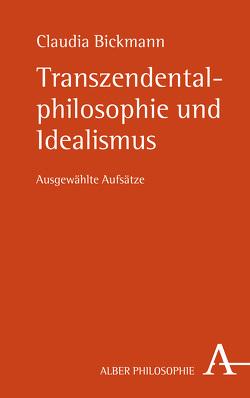 Transzendentalphilosophie und Idealismus von Bickmann,  Claudia, Bickmann,  Nicolas, Wirtz,  Markus