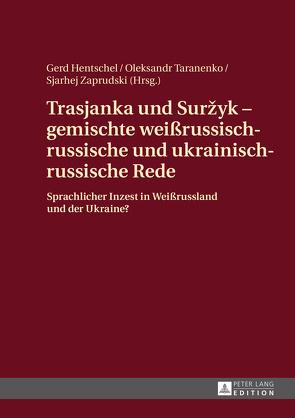 Trasjanka und Suržyk – gemischte weißrussisch-russische und ukrainisch-russische Rede von Hentschel,  Gerd, Taranenko,  Oleksandr, Zaprudski,  Sjarhej