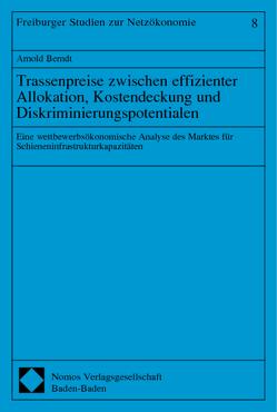 Trassenpreise zwischen effizienter Allokation, Kostendeckung und Diskriminierungspotentialen von Berndt,  Arnold