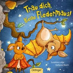 Trau dich, kleine Fledermaus! von Lütje,  Susanne, Reich,  Stefanie