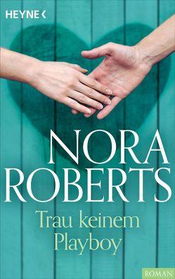 Trau keinem Playboy von Roberts,  Nora