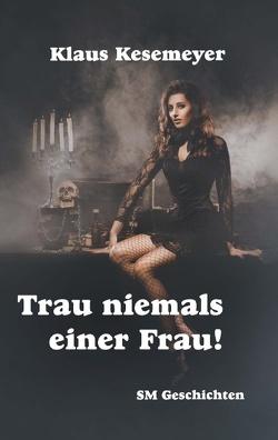 Trau niemals einer Frau von Kesemeyer,  Klaus