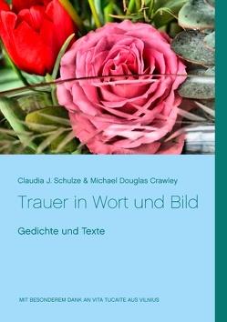 Trauer in Wort und Bild von Crawley,  Michael Douglas, Schulze,  Claudia J.