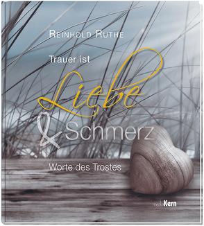 Trauer ist Liebe und Schmerz von Ruthe,  Reinhold