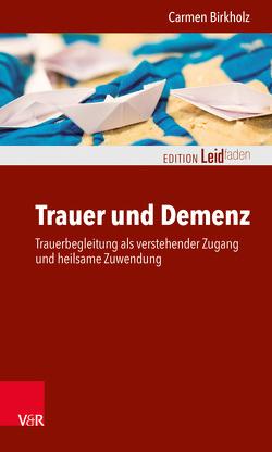 Trauer und Demenz von Birkholz,  Carmen, Geisler,  Udo, Kojer,  Marina, Müller,  Monika