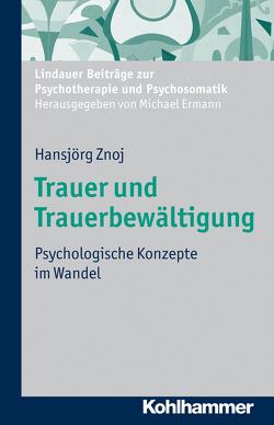 Trauer und Trauerbewältigung von Ermann,  Michael, Znoj,  Hansjörg