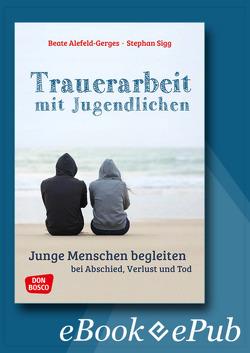 Trauerarbeit mit Jugendlichen – ebook von Alefeld-Gerges,  Beate, Sigg,  Stephan