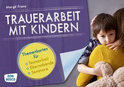 """Trauerarbeit mit Kindern. Themenkarten für Teamarbeit, Elternabende und Seminare. Ergänzt das Buch: """"Tabuthema Trauerarbeit"""" von Franz,  Margit"""