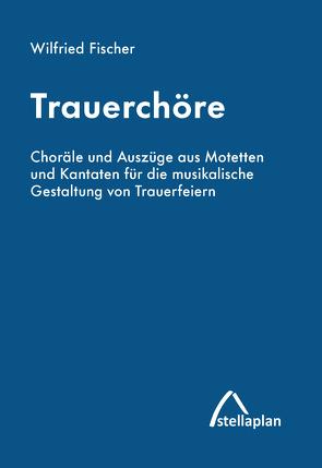 Trauerchöre von Fischer,  Wilfried