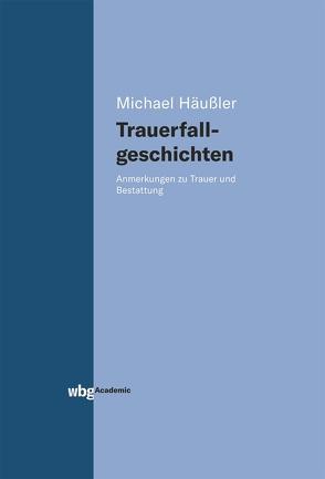 Trauerfallgeschichten von Häußler,  Michael