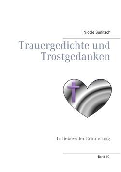 Trauergedichte und Trostgedanken von Sunitsch,  Nicole