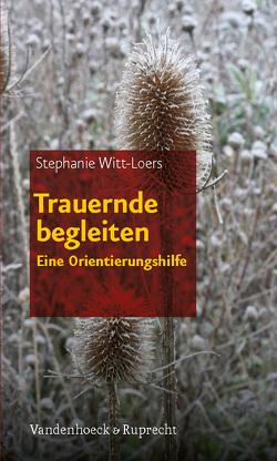Trauernde begleiten von Witt-Loers,  Stephanie