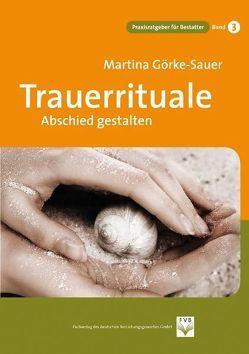 Trauerrituale Abschied gestalten von Görke-Sauer,  Martina