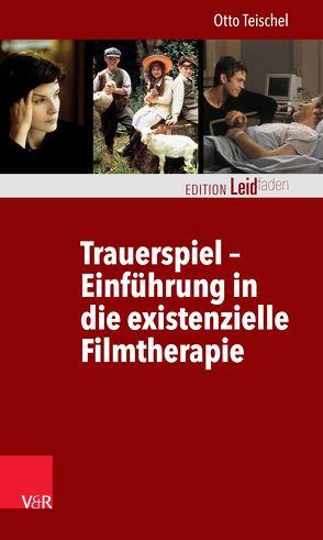Trauerspiel – Einführung in die existenzielle Filmtherapie von Müller,  Monika, Teischel,  Otto