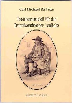 Trauerzeremoniell für den Branntweinbrenner Lundholm von Bellman,  Carl M, Utschick,  Klaus R