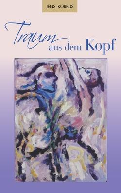 Traum aus dem Kopf von Korbus,  Jens