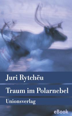 Traum im Polarnebel von Rytchëu,  Juri, Specht,  Arno