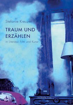 Traum und Erzählen in Literatur, Film und Kunst von Kreuzer,  Stefanie