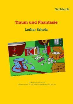 Traum und Phantasie von Scholz,  Lothar
