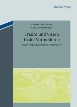 Traum und Vision in der Vormoderne von Gerok-Reiter,  Annette, Walde,  Christine