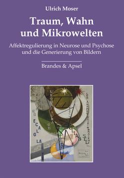 Traum, Wahn und Mikrowelten von Moser,  Ulrich