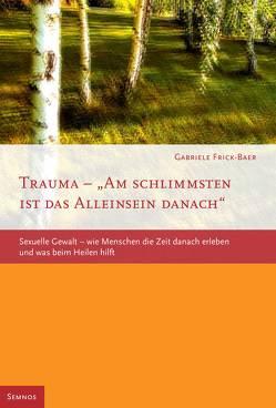 Trauma – Am schlimmsten ist das Alleinsein danach von Frick-Baer,  Gabriele