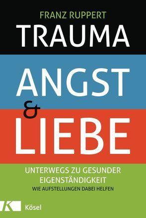 Trauma, Angst und Liebe von Ruppert,  Franz