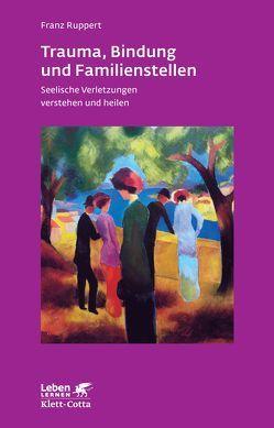 Trauma, Bindung und Familienstellen von Ruppert,  Franz