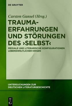 Trauma-Erfahrungen und Störungen des 'Selbst' von Gansel,  Carsten