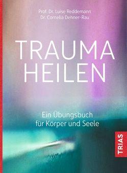 Trauma heilen von Dehner-Rau,  Cornelia, Reddemann,  Luise