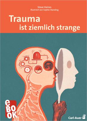 Trauma ist ziemlich strange von Haines,  Steve, Jakubowska,  Weronika M., Standing,  Sophie