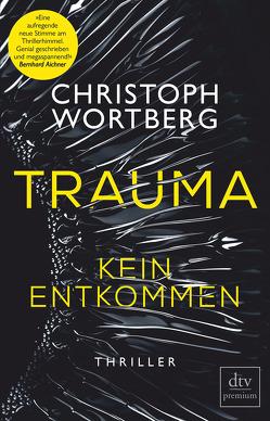 Trauma – Kein Entkommen von Wortberg,  Christoph
