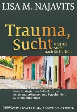 Trauma, Sucht und die Suche nach Sicherheit von Höhr,  Hildegard, Kierdorf,  Theo, Najavits,  Lisa M