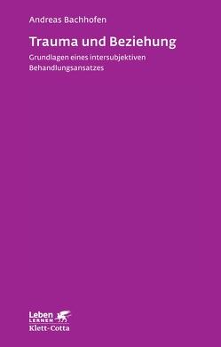 Trauma und Beziehung von Bachhofen,  Andreas