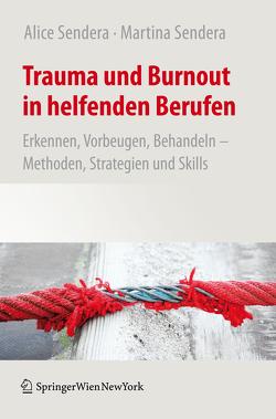 Trauma und Burnout in helfenden Berufen von Sendera,  Alice, Sendera,  Martina
