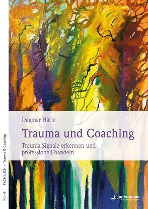 Trauma und Coaching von Härle,  Dagmar
