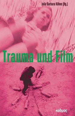 Trauma und Film von Köhne,  Julia Barbara