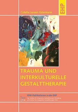 Trauma und interkulturelle Gestalttherapie von Butollo,  Willi H., Jansen Estermann,  Colette