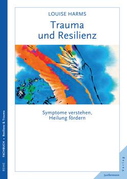 Trauma und Resilienz von Harms,  Louise, Vorspohl,  Elisabeth